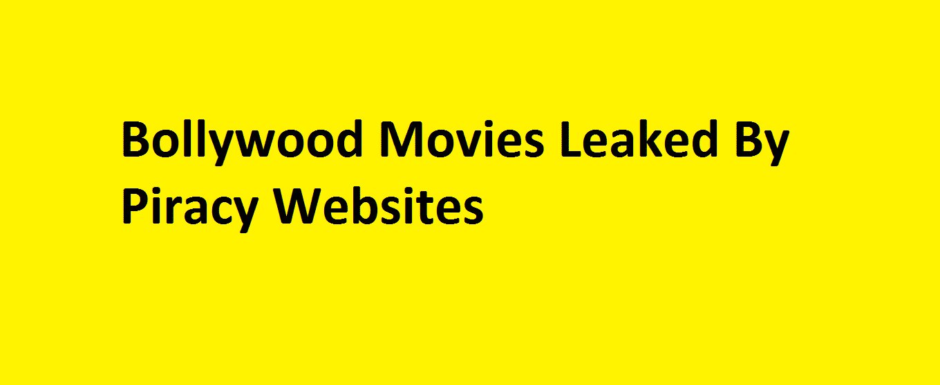 Bollywood Movies Leaked By Piracy Websites